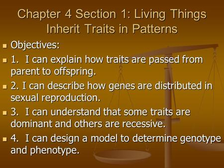 Chapter 4 Section 1: Living Things Inherit Traits in Patterns