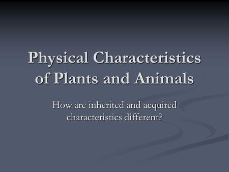 Physical Characteristics of Plants and Animals