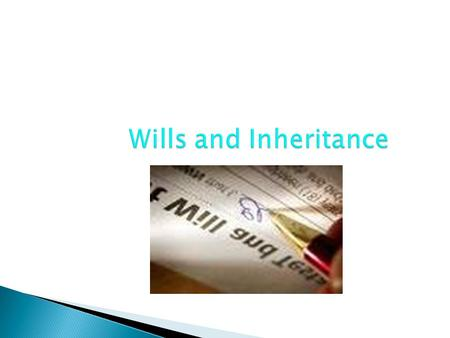 Wills and Inheritance. Inheritance Law  Inheritance Law (sometimes called Wills and Probate) is concerned with the distribution of a person's property.