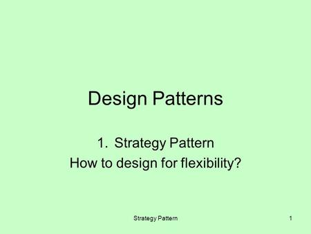 Strategy Pattern1 Design Patterns 1.Strategy Pattern How to design for flexibility?