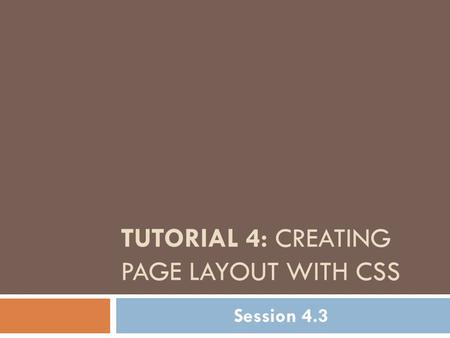 TUTORIAL 4: CREATING PAGE LAYOUT WITH CSS Session 4.3.