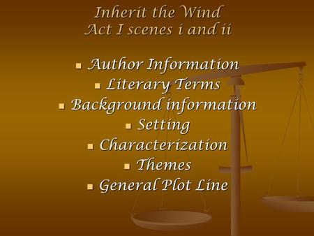 Inherit the Wind Act I scenes i and ii Author Information Author Information Literary Terms Literary Terms Background information Background information.