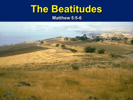 The Beatitudes Matthew 5:5-6.