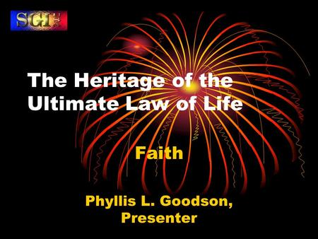 The Heritage of the Ultimate Law of Life Faith Phyllis L. Goodson, Presenter.