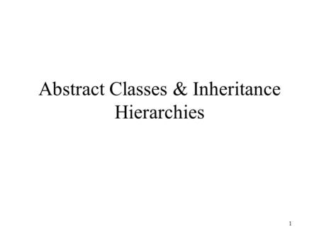1 Abstract Classes & Inheritance Hierarchies. 2 Abstract classes & methods Keyword abstract applied to a class guarantees that subclass must be constructed.