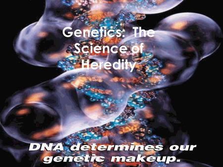 Genetics: The Science of Heredity