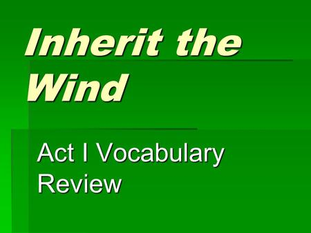 Inherit the Wind Act I Vocabulary Review. Vocabulary Definitions  Select the vocabulary word that corresponds to each of the following definitions.
