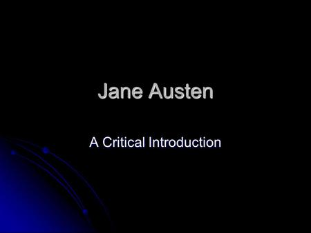 Jane Austen A Critical Introduction. Biographical Information Austen was born in 1775 Austen was born in 1775 She was one of 8 children She was one of.