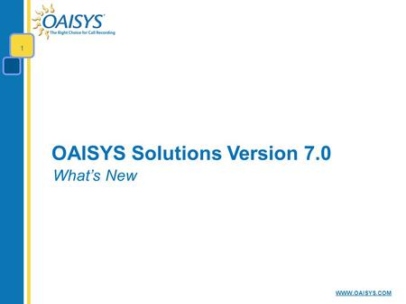 WWW.OAISYS.COM OAISYS Solutions Version 7.0 What's New 1.