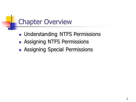1 Chapter Overview Understanding NTFS Permissions Assigning NTFS Permissions Assigning Special Permissions.