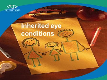 Inherited eye conditions. Some eye problems can run in the family Refractive error –Myopia –Hyperopia –Astigmatism Strabismus Retinitis pigmentosa Colour.