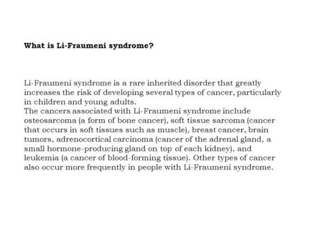 What is Li-Fraumeni syndrome? Li-Fraumeni syndrome is a rare inherited disorder that greatly increases the risk of developing several types of cancer,