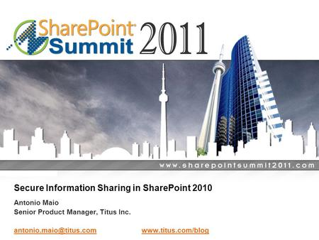 General Business Secure Information Sharing in SharePoint 2010 Antonio Maio Senior Product Manager, Titus Inc.