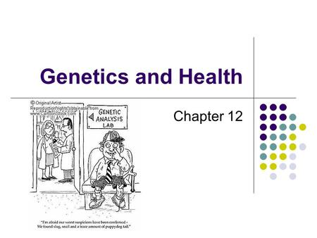 Genetics and Health Chapter 12.