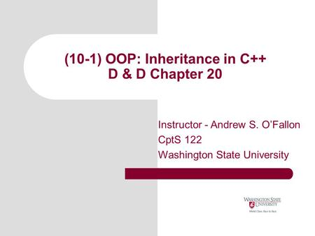 (10-1) OOP: Inheritance in C++ D & D Chapter 20 Instructor - Andrew S. O'Fallon CptS 122 Washington State University.