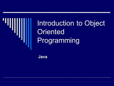 Introduction to Object Oriented Programming Java.