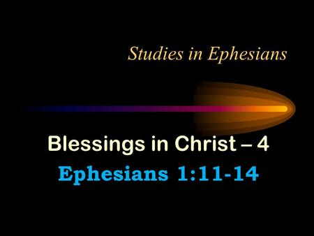 Blessings in Christ – 4 Ephesians 1:11-14