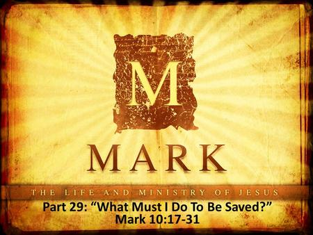"Part 29: ""What Must I Do To Be Saved?"" Mark 10:17-31."