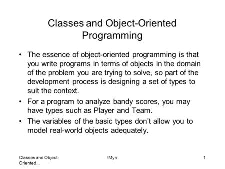 Classes and Object- Oriented... tMyn1 Classes and Object-Oriented Programming The essence of object-oriented programming is that you write programs in.