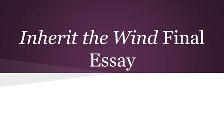 Inherit the Wind Final Essay. PROMPT 1. Is it worth it to study Inherit the Wind in an effort to learn about American history? Considering the changes.