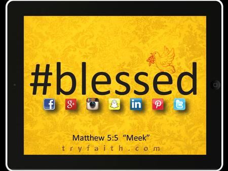 "Matthew 5:5 ""Meek"". This resonates with me! This is totally not working for me!"