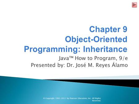 Java™ How to Program, 9/e Presented by: Dr. José M. Reyes Álamo © Copyright 1992-2012 by Pearson Education, Inc. All Rights Reserved.