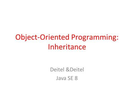 Object-Oriented Programming: Inheritance Deitel &Deitel Java SE 8.
