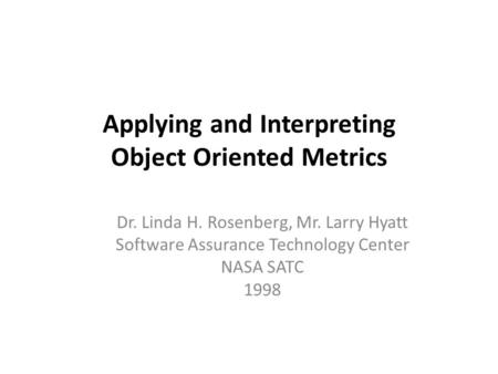 Applying and Interpreting Object Oriented Metrics