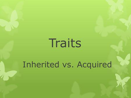 Traits Inherited vs. Acquired.