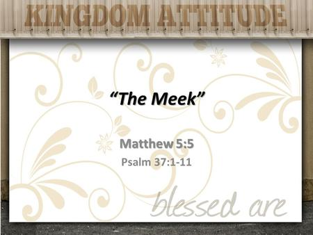 """The Meek"" Matthew 5:5 Psalm 37:1-11. ""The meek"" Give their best possessions (Gen 13:9-11) – Gen 13:14-17 Offer their sincere prayers (Num 12:1-13) –"