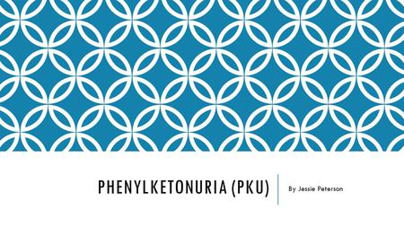 PHENYLKETONURIA (PKU) By Jessie Peterson. BIOLOGY OF PHENYLKETONURIA  Phenylketonuria or PKU is the inability of the body to process and digest the protein.