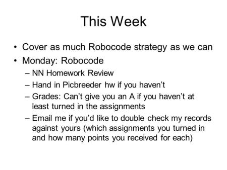 This Week Cover as much Robocode strategy as we can Monday: Robocode