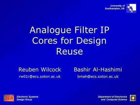 Electronic Systems Design Group Department of Electronics and Computer Science University of Southampton, UK Analogue Filter IP Cores for Design Reuse.