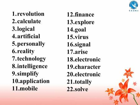 1.revolution 2.calculate 3.logical 4.artificial 5.personally 6.reality 7.technology 8.intelligence 9.simplify 10.application 11.mobile 12.finance 13.explore.