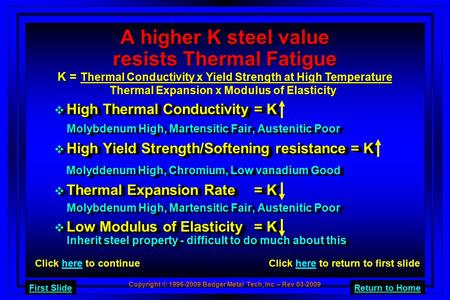 Copyright © 1996-2009 Badger Metal Tech, Inc – Rev 03-2009 Return to HomeFirst Slide  High Thermal Conductivity= K Molybdenum High, Martensitic Fair,
