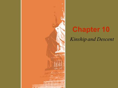 Chapter 10 Kinship and Descent. Kinship Kinship is how people are related to you –Fictive – adaptive (godparents, step-siblings, etc) –Consanguine – blood.
