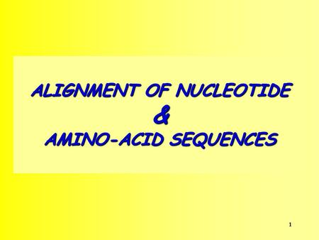 1 ALIGNMENT OF NUCLEOTIDE & AMINO-ACID SEQUENCES.