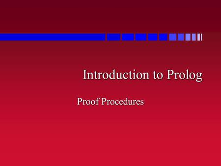 Introduction to Prolog Proof Procedures. Exercise parent(mark, alex). parent(di, alex). brother(brian, mark). sister(cathy, di). wife(susan, brian). husband(brad,