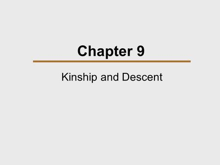 Chapter 9 Kinship and Descent. Chapter Outline  Why Study Kinship?  Unilineal Descent  Cognatic Descent  Bilateral Kinship  Influences on Kinship.