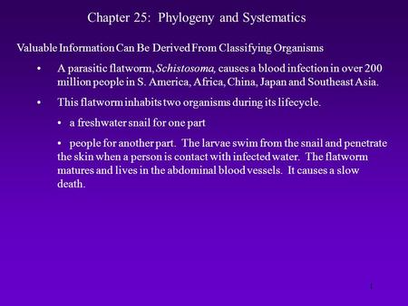1 Chapter 25: Phylogeny and Systematics Valuable Information Can Be Derived From Classifying Organisms A parasitic flatworm, Schistosoma, causes a blood.