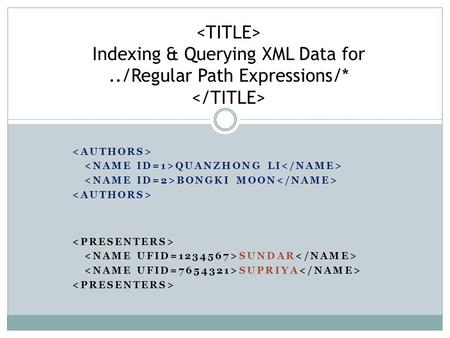 QUANZHONG LI BONGKI MOON Indexing & Querying XML Data for../Regular Path Expressions/* SUNDAR SUPRIYA.