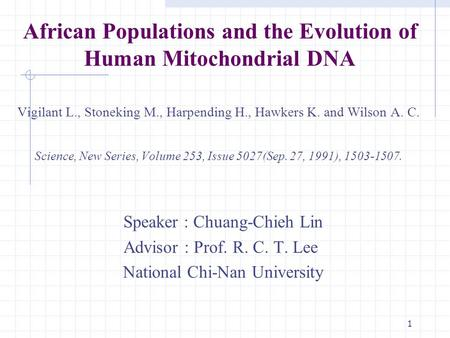1 African Populations and the Evolution of Human Mitochondrial DNA Vigilant L., Stoneking M., Harpending H., Hawkers K. and Wilson A. C. Science, New Series,