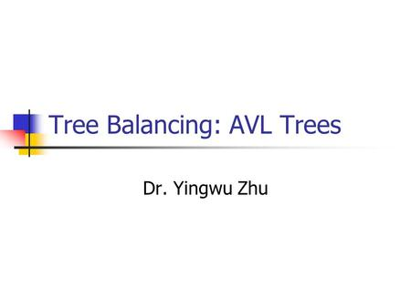 Tree Balancing: AVL Trees Dr. Yingwu Zhu. Recall in BST The insertion order of items determine the shape of BST Balanced: search T(n)=O(logN) Unbalanced: