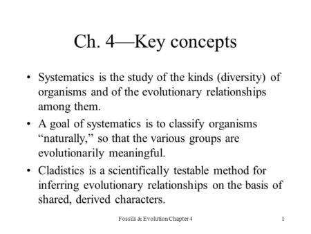 Fossils & Evolution Chapter 41 Ch. 4—Key concepts Systematics is the study of the kinds (diversity) of organisms and of the evolutionary relationships.