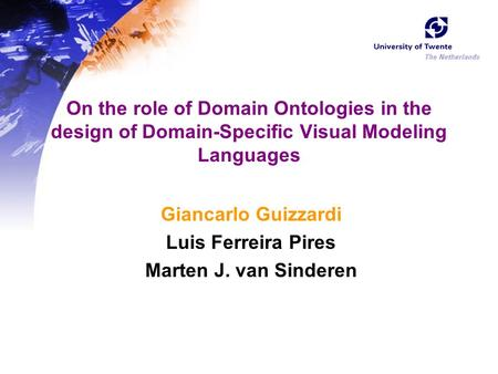 On the role of Domain Ontologies in the design of Domain-Specific Visual Modeling Languages Giancarlo Guizzardi Luis Ferreira Pires Marten J. van Sinderen.