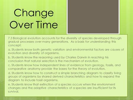 Change Over Time 7.3 Biological evolution accounts for the diversity of species developed through gradual processes over many generations. As a basis.
