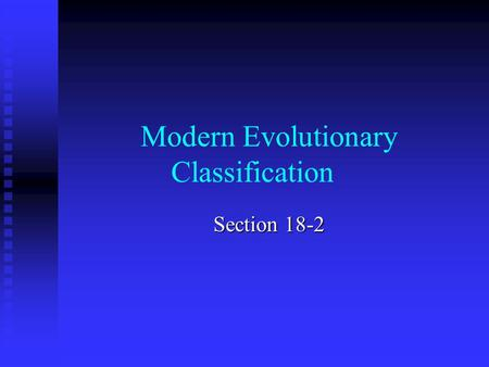 "Modern Evolutionary Classification Section 18-2. Which Similarities are Most Important? Taxonomic groups above species were ""invented"" to distinguish."