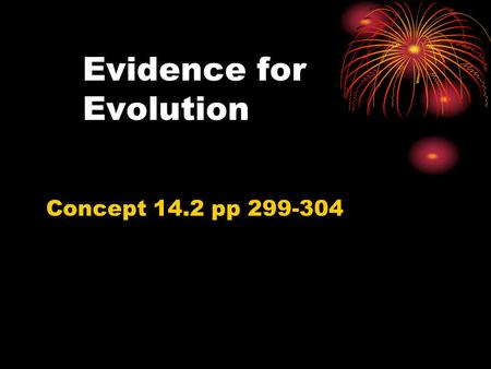 Evidence for Evolution Concept 14.2 pp 299-304. Fossil Record Fossils- preserved remains of organisms from the past- extinct. Most- sedimentary rocks-
