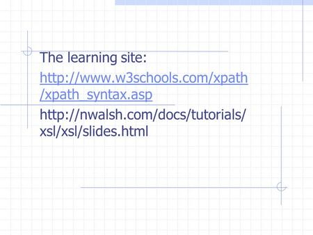 The learning site:  /xpath_syntax.asp  xsl/xsl/slides.html.