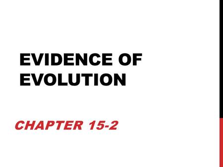 EVIDENCE OF EVOLUTION CHAPTER 15-2. EVOLUTION DEFINED… Evolution is a process of gradual modifications.